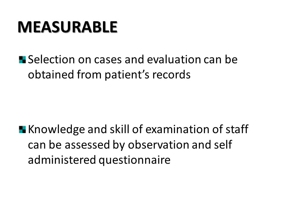 MEASURABLE Selection on cases and evaluation can be obtained from patient's records.