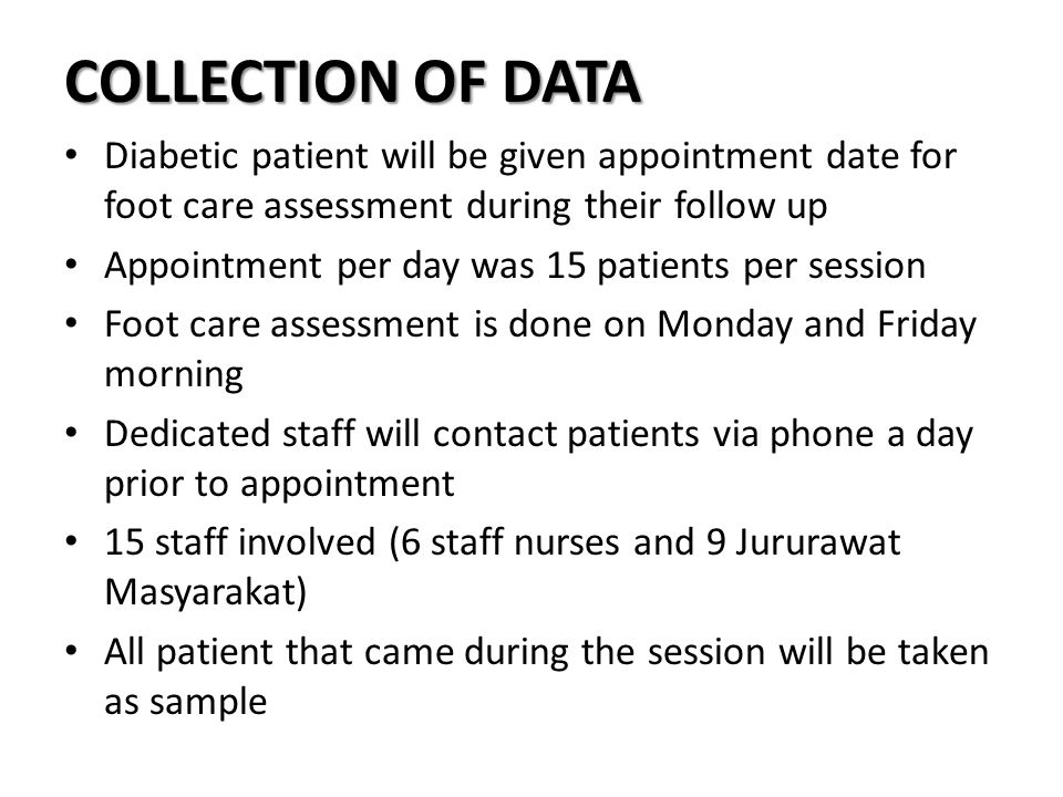 COLLECTION OF DATA Diabetic patient will be given appointment date for foot care assessment during their follow up.