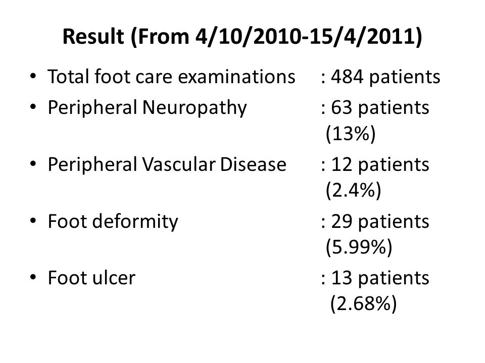 Result (From 4/10/2010-15/4/2011) Total foot care examinations : 484 patients. Peripheral Neuropathy : 63 patients (13%)