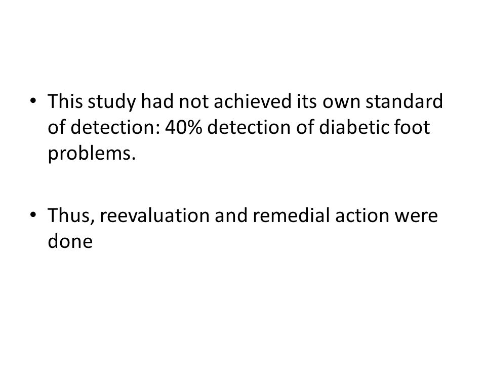 This study had not achieved its own standard of detection: 40% detection of diabetic foot problems.
