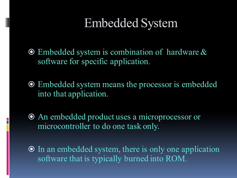 Embedded System Embedded system is combination of hardware & software for specific application.