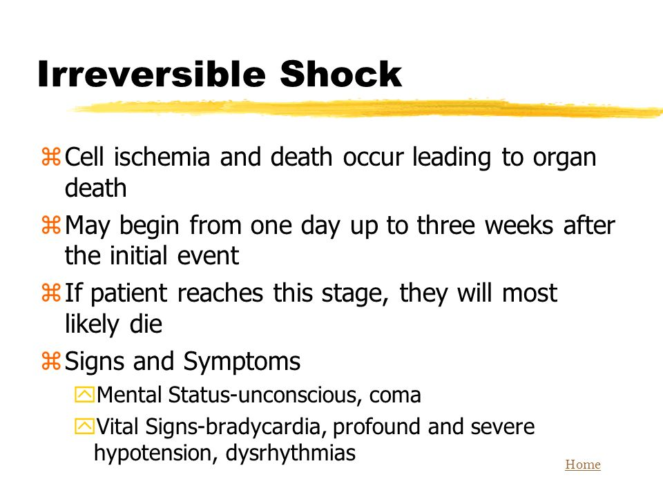 Irreversible Shock Cell ischemia and death occur leading to organ death. May begin from one day up to three weeks after the initial event.