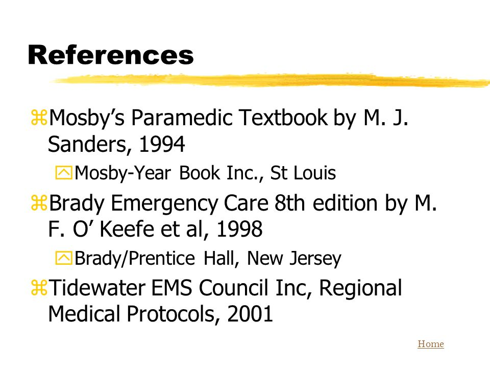 References Mosby's Paramedic Textbook by M. J. Sanders, 1994