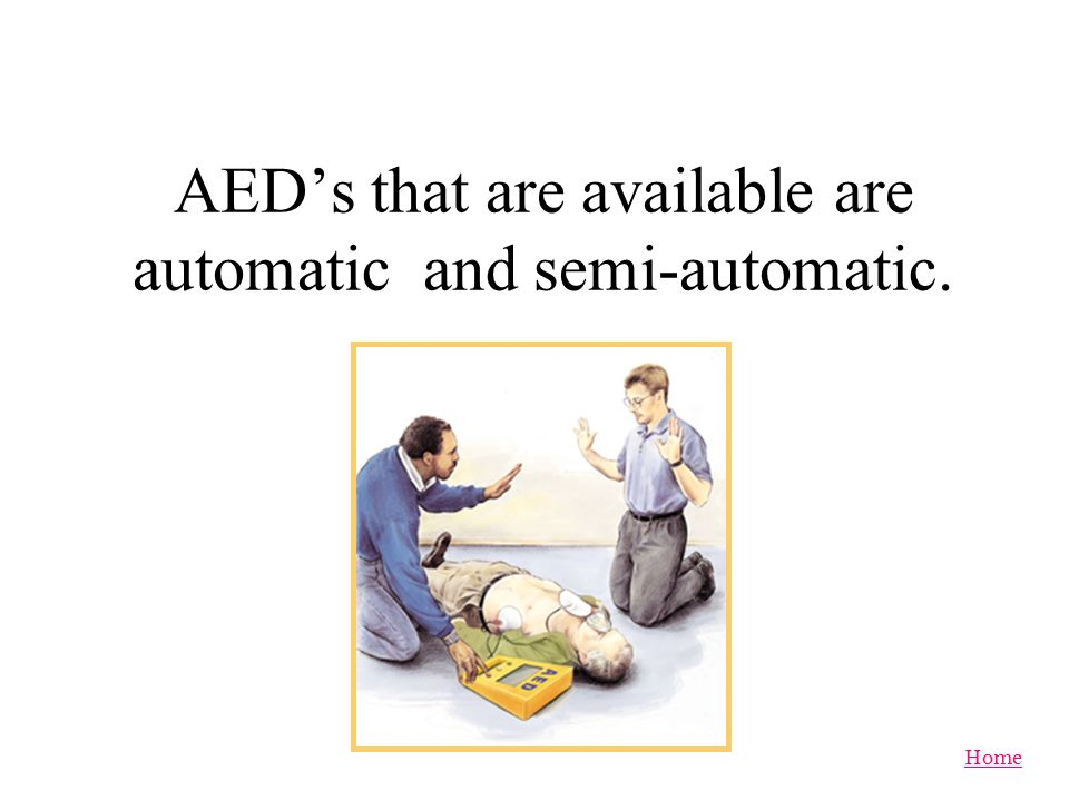 AED's that are available are automatic and semi-automatic.