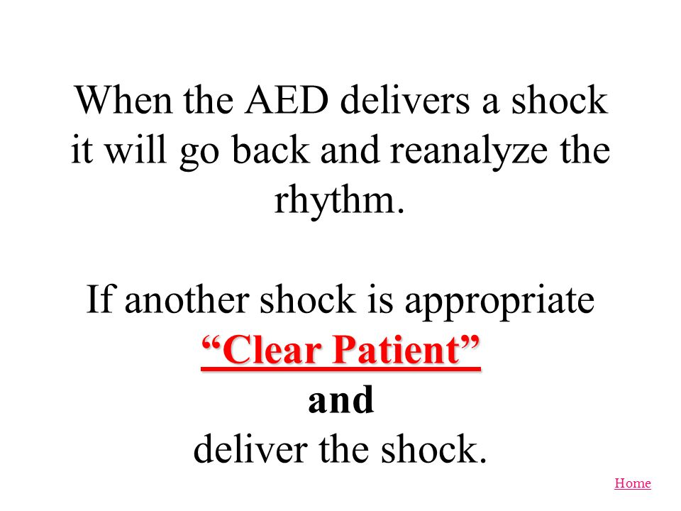 When the AED delivers a shock it will go back and reanalyze the rhythm