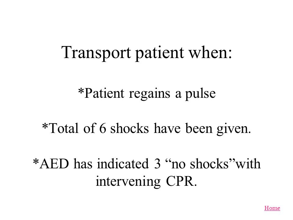 Transport patient when:. Patient regains a pulse