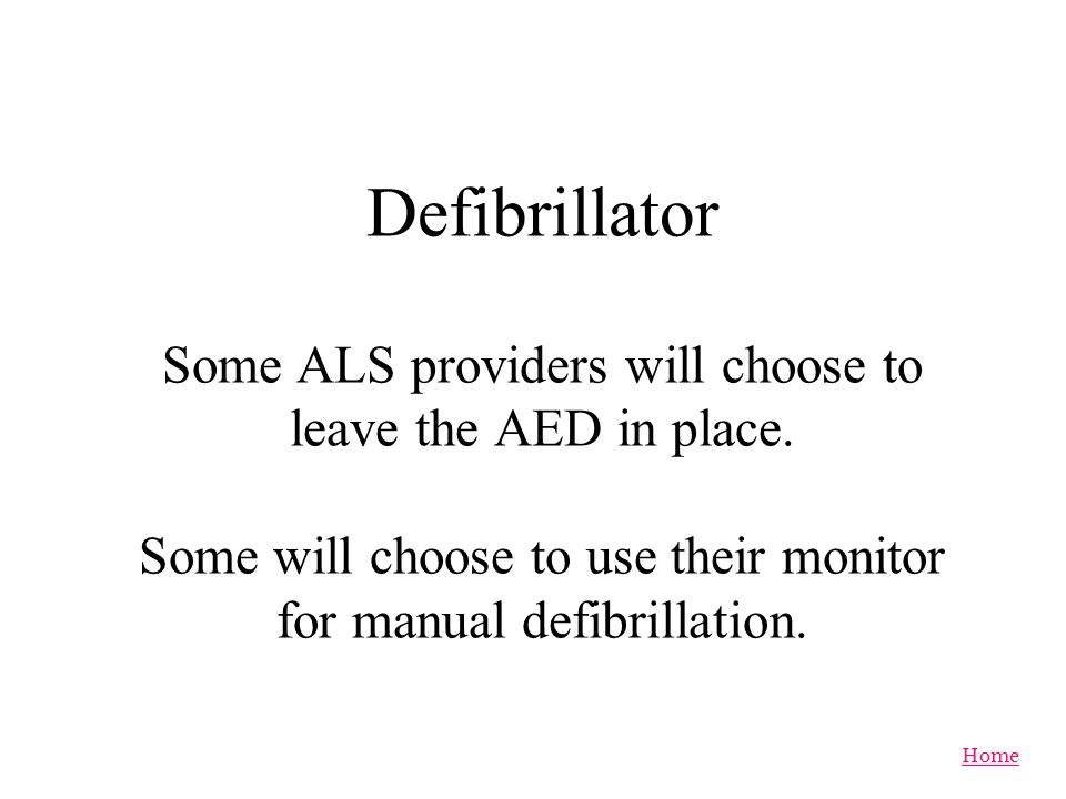 Defibrillator Some ALS providers will choose to leave the AED in place