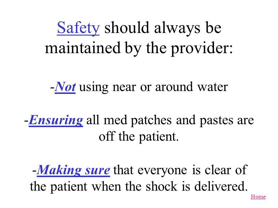 Safety should always be maintained by the provider: -Not using near or around water -Ensuring all med patches and pastes are off the patient.