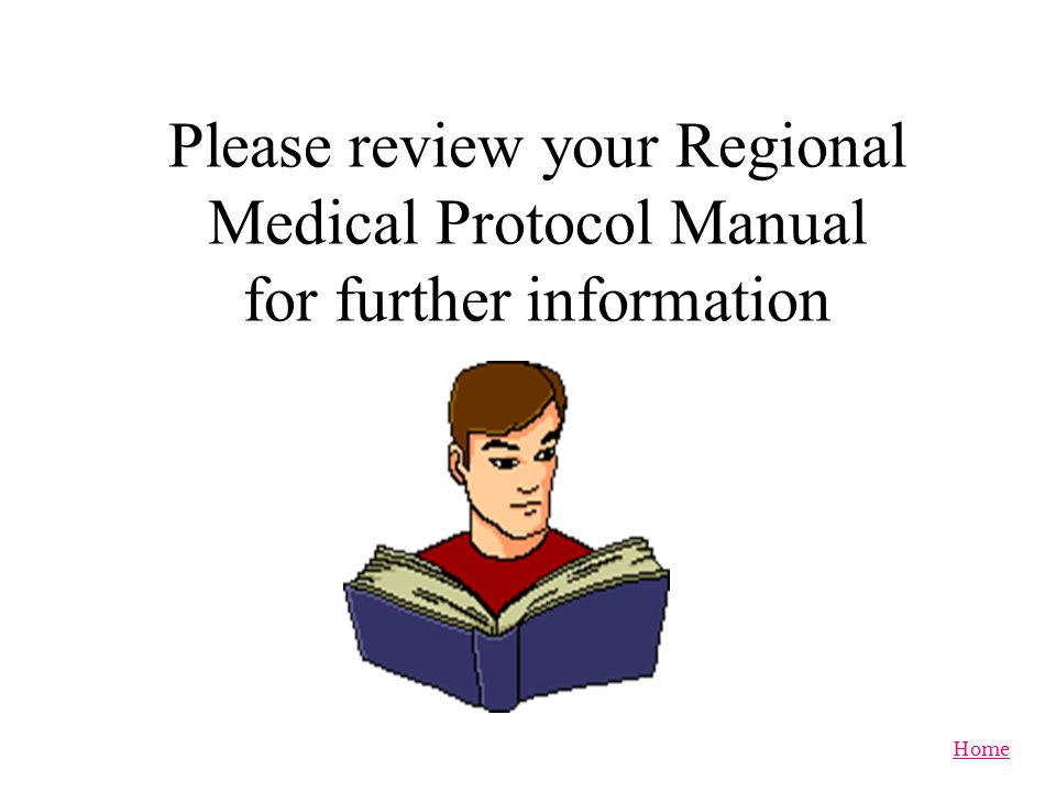 Please review your Regional Medical Protocol Manual for further information