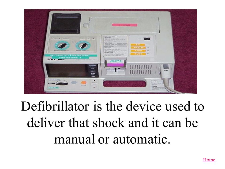 Defibrillator is the device used to deliver that shock and it can be manual or automatic.