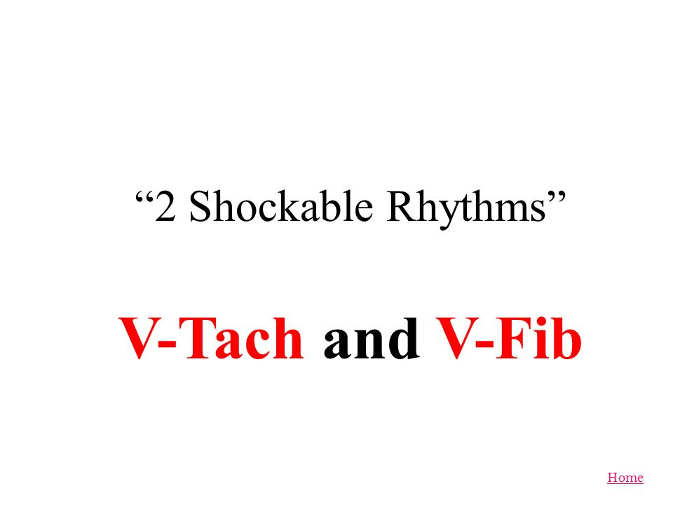 2 Shockable Rhythms V-Tach and V-Fib