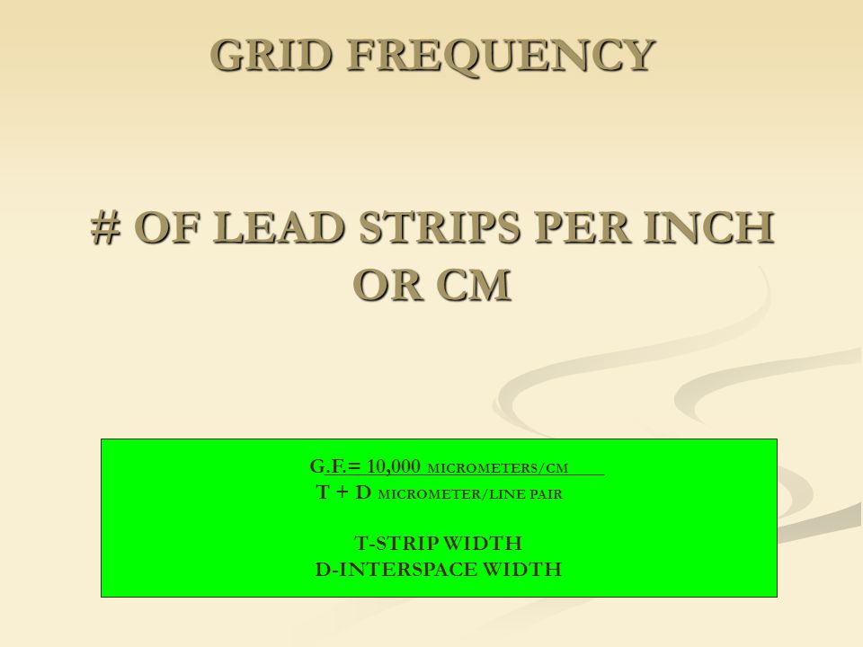 GRID FREQUENCY # OF LEAD STRIPS PER INCH OR CM