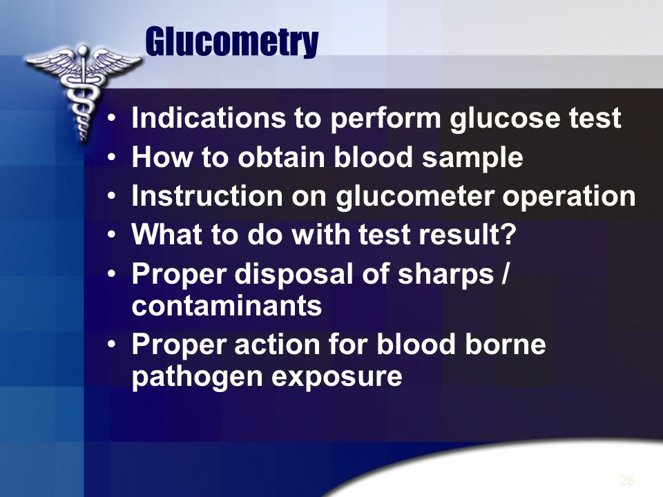 Glucometry Indications to perform glucose test