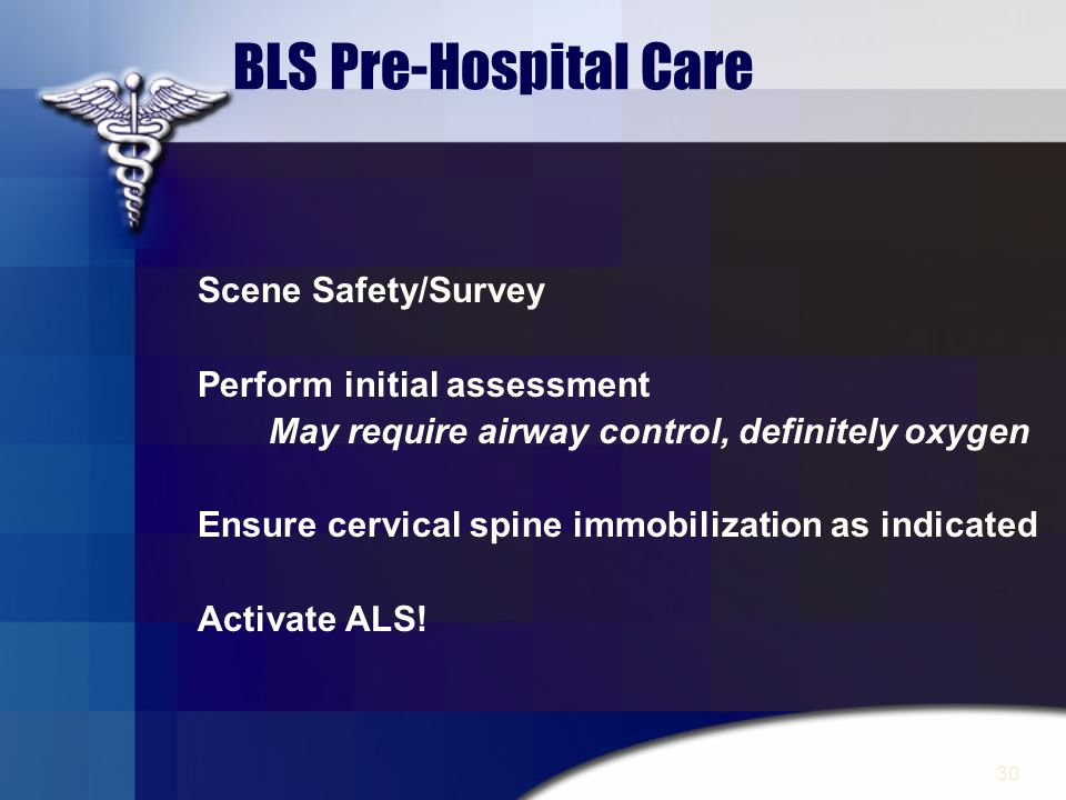 BLS Pre-Hospital Care Scene Safety/Survey Perform initial assessment