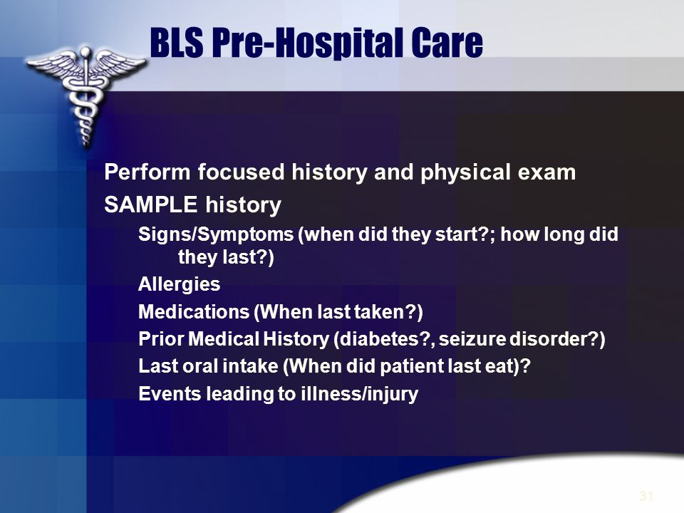 BLS Pre-Hospital Care Perform focused history and physical exam