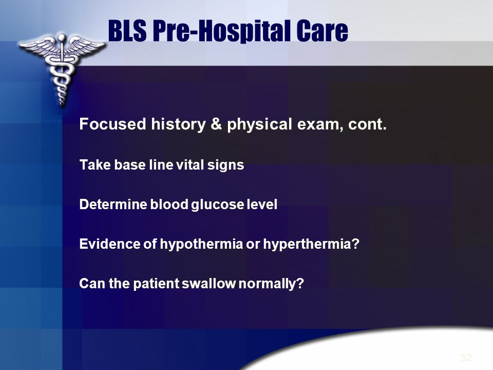 BLS Pre-Hospital Care Focused history & physical exam, cont.