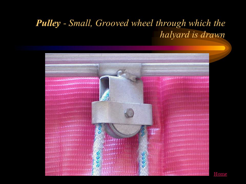 Pulley - Small, Grooved wheel through which the halyard is drawn