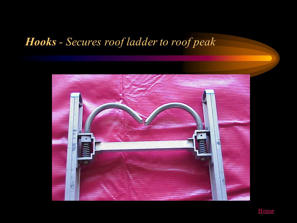 Hooks - Secures roof ladder to roof peak