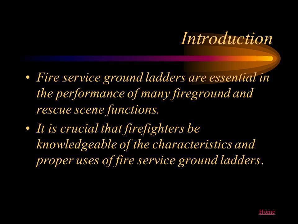 Introduction Fire service ground ladders are essential in the performance of many fireground and rescue scene functions.