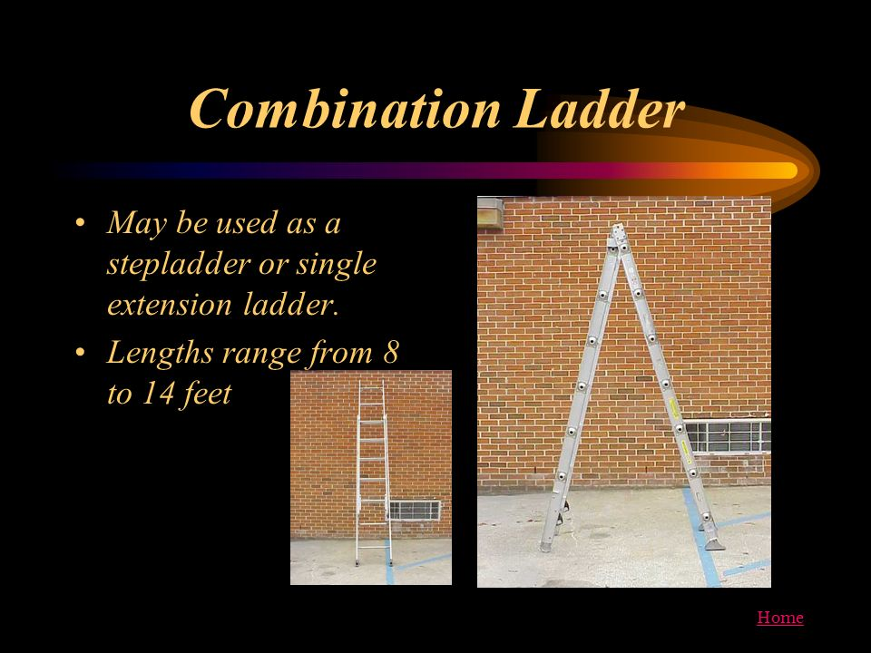 Combination Ladder May be used as a stepladder or single extension ladder.