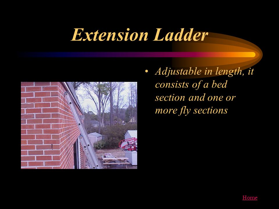 Extension Ladder Adjustable in length, it consists of a bed section and one or more fly sections