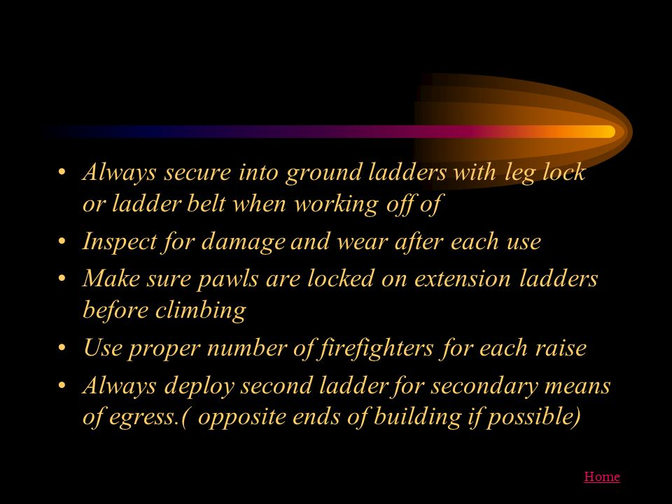 Always secure into ground ladders with leg lock or ladder belt when working off of