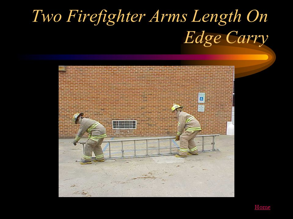 Two Firefighter Arms Length On Edge Carry