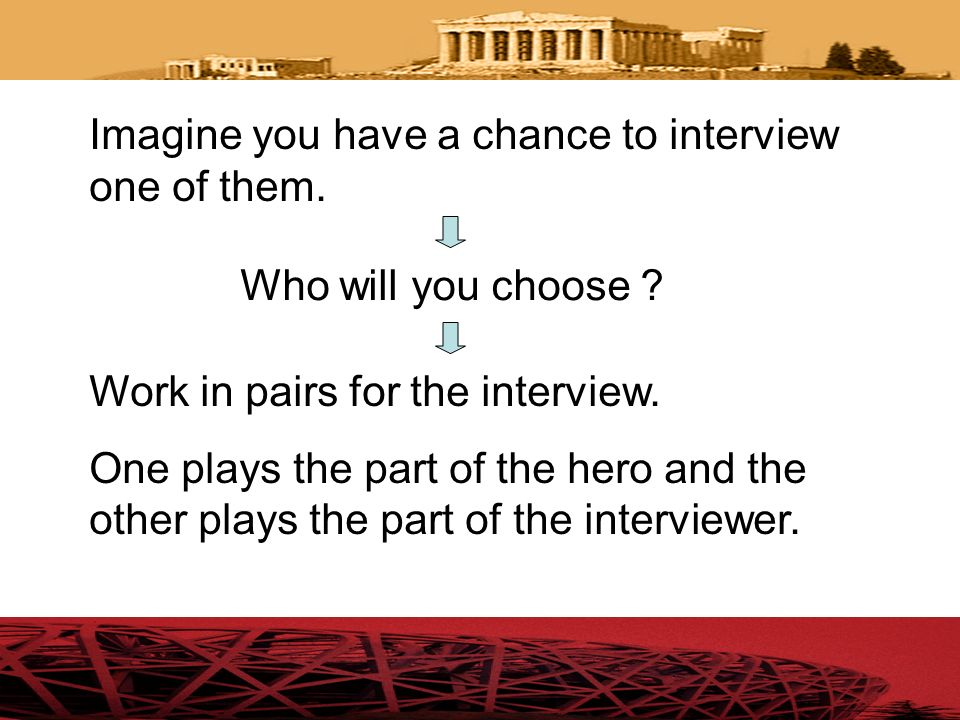 Imagine you have a chance to interview one of them.
