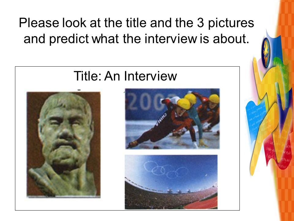 Please look at the title and the 3 pictures and predict what the interview is about.