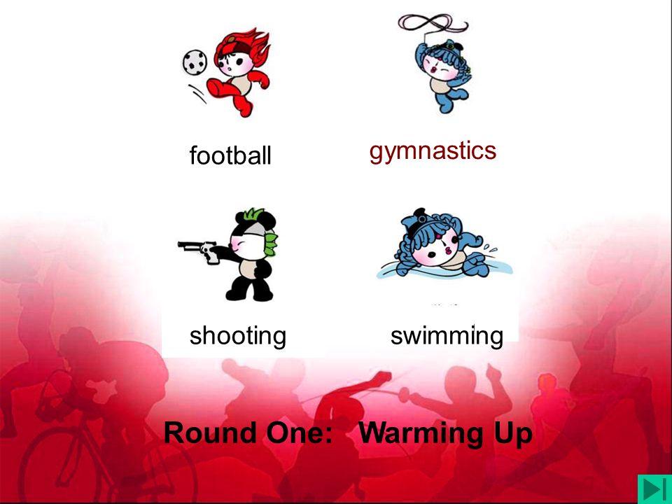 gymnastics football shooting swimming Round One: Warming Up