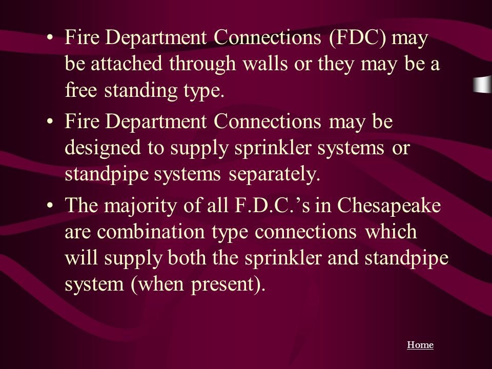 Fire Department Connections (FDC) may be attached through walls or they may be a free standing type.