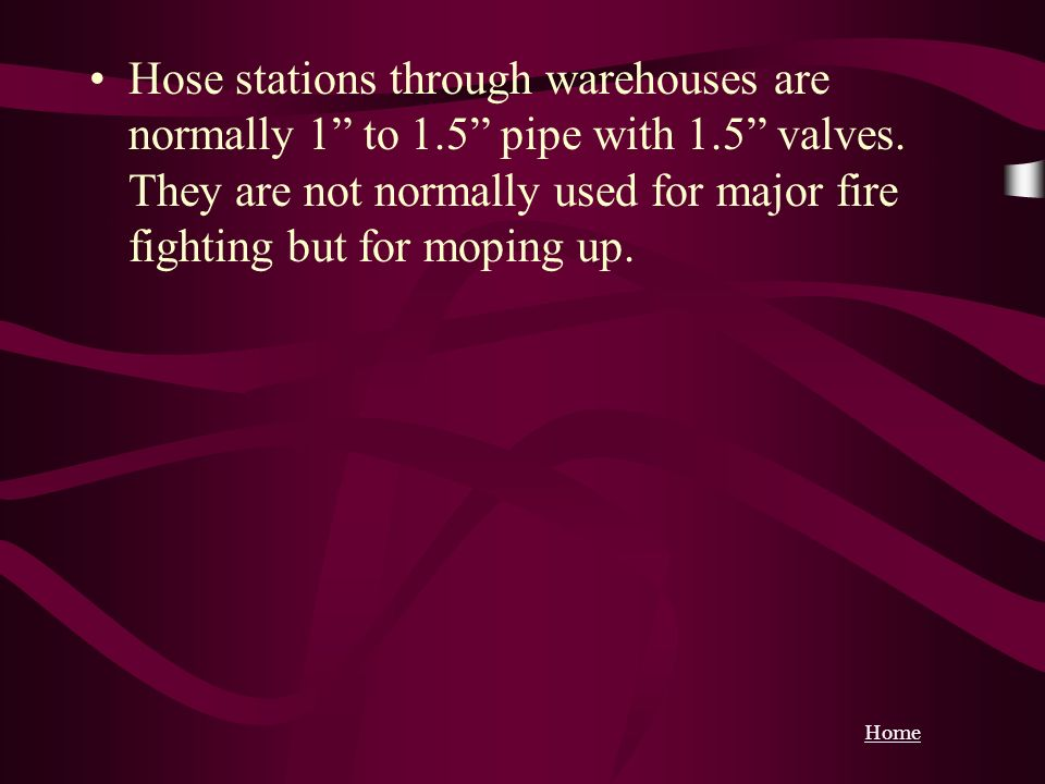 Hose stations through warehouses are normally 1 to 1. 5 pipe with 1