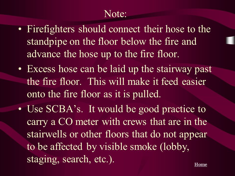 Note: Firefighters should connect their hose to the standpipe on the floor below the fire and advance the hose up to the fire floor.