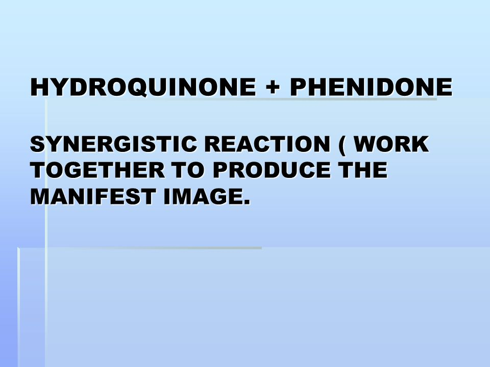 HYDROQUINONE + PHENIDONE SYNERGISTIC REACTION ( WORK TOGETHER TO PRODUCE THE MANIFEST IMAGE.