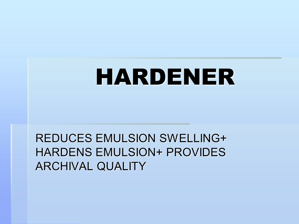 REDUCES EMULSION SWELLING+ HARDENS EMULSION+ PROVIDES ARCHIVAL QUALITY
