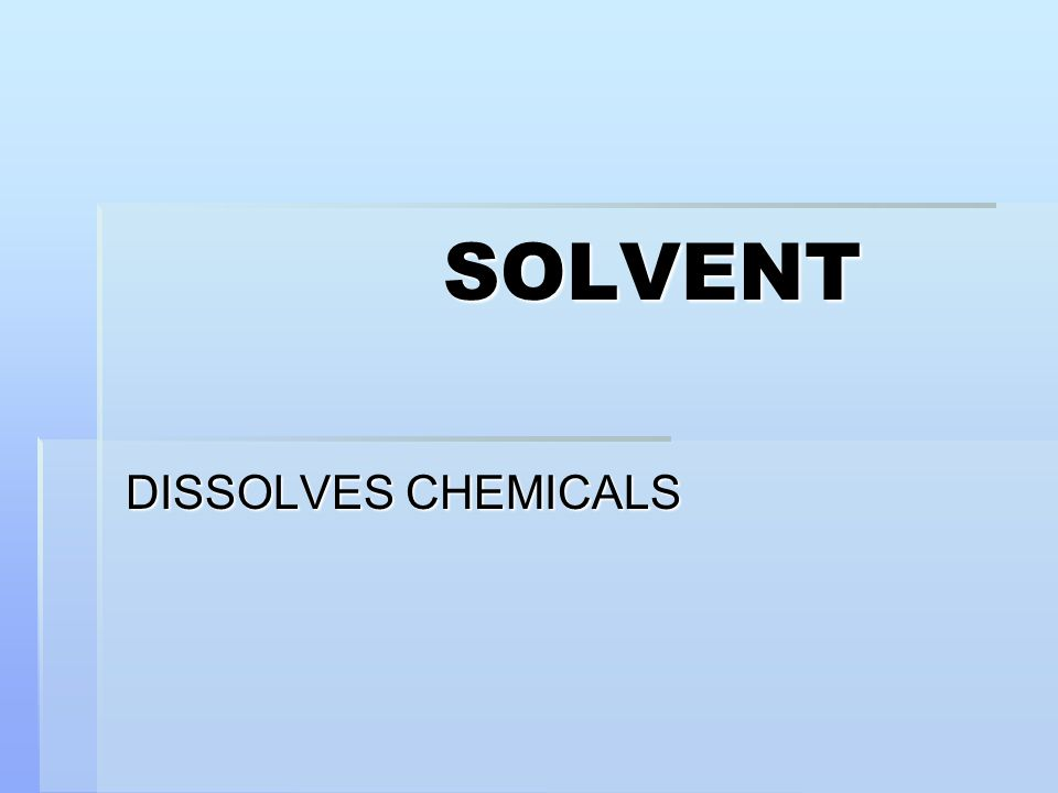 SOLVENT DISSOLVES CHEMICALS