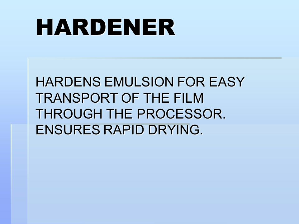 HARDENER HARDENS EMULSION FOR EASY TRANSPORT OF THE FILM THROUGH THE PROCESSOR.