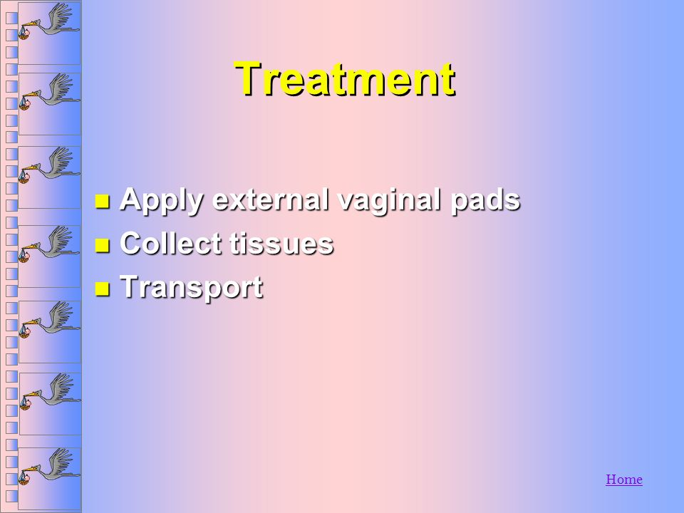 Treatment Apply external vaginal pads Collect tissues Transport