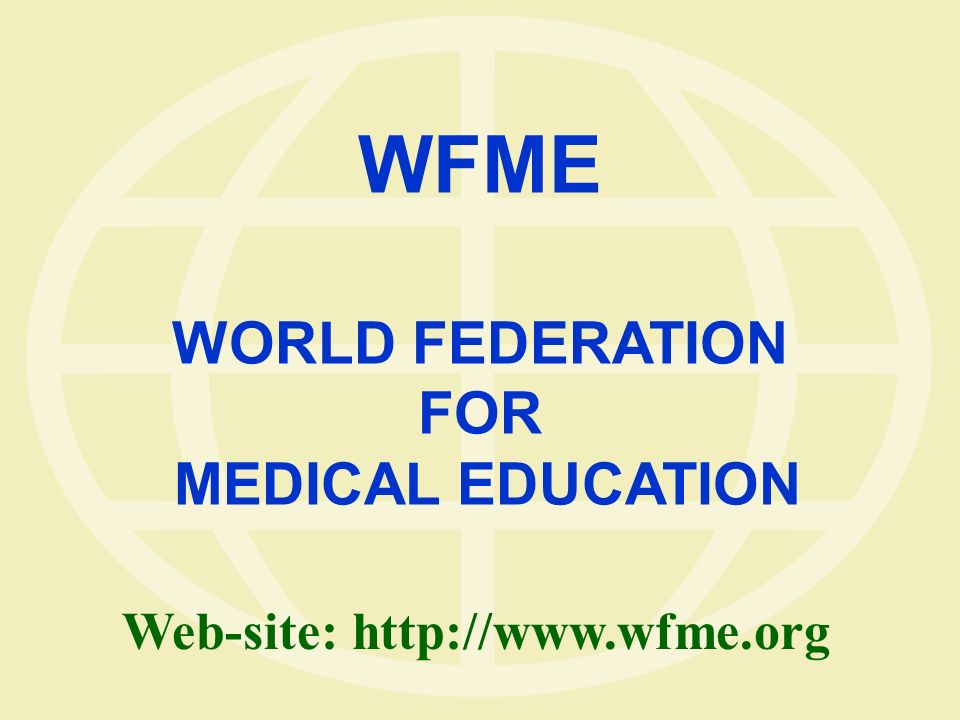 WFME WORLD FEDERATION FOR MEDICAL EDUCATION