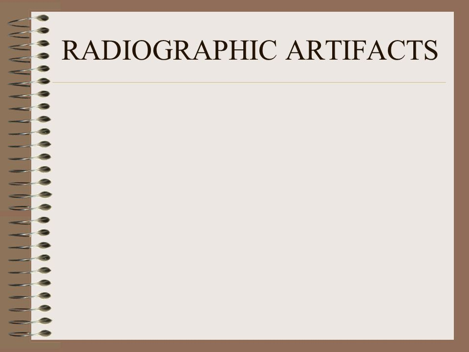 RADIOGRAPHIC ARTIFACTS