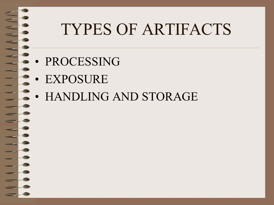 TYPES OF ARTIFACTS PROCESSING EXPOSURE HANDLING AND STORAGE