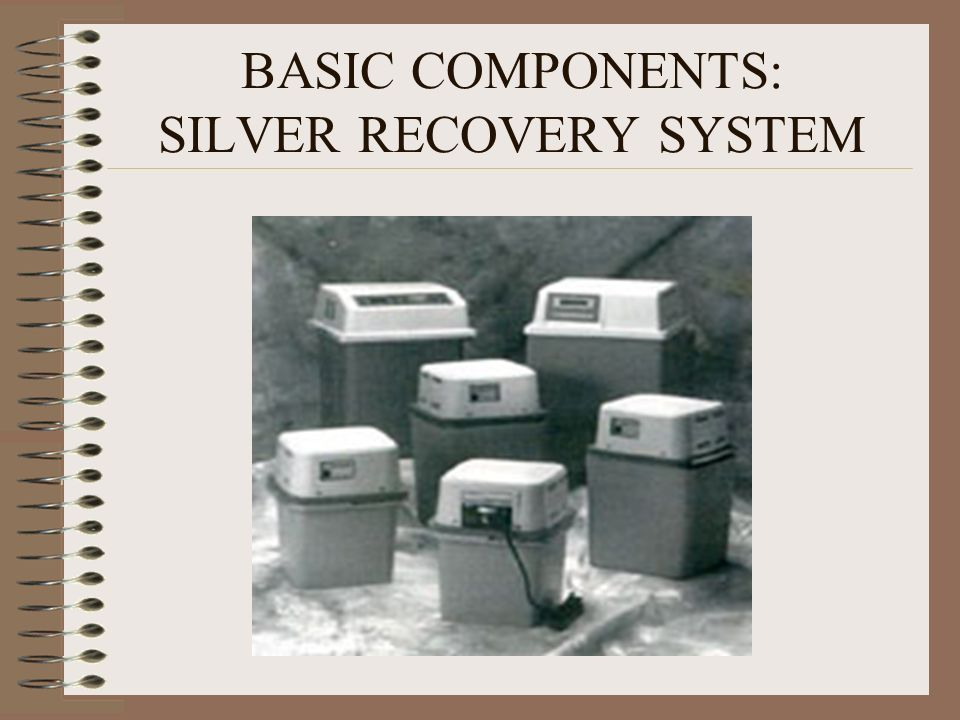 BASIC COMPONENTS: SILVER RECOVERY SYSTEM