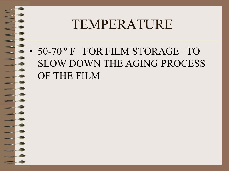 TEMPERATURE 50-70 º F FOR FILM STORAGE– TO SLOW DOWN THE AGING PROCESS OF THE FILM