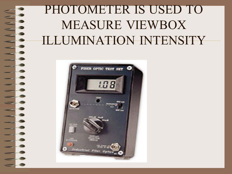 PHOTOMETER IS USED TO MEASURE VIEWBOX ILLUMINATION INTENSITY