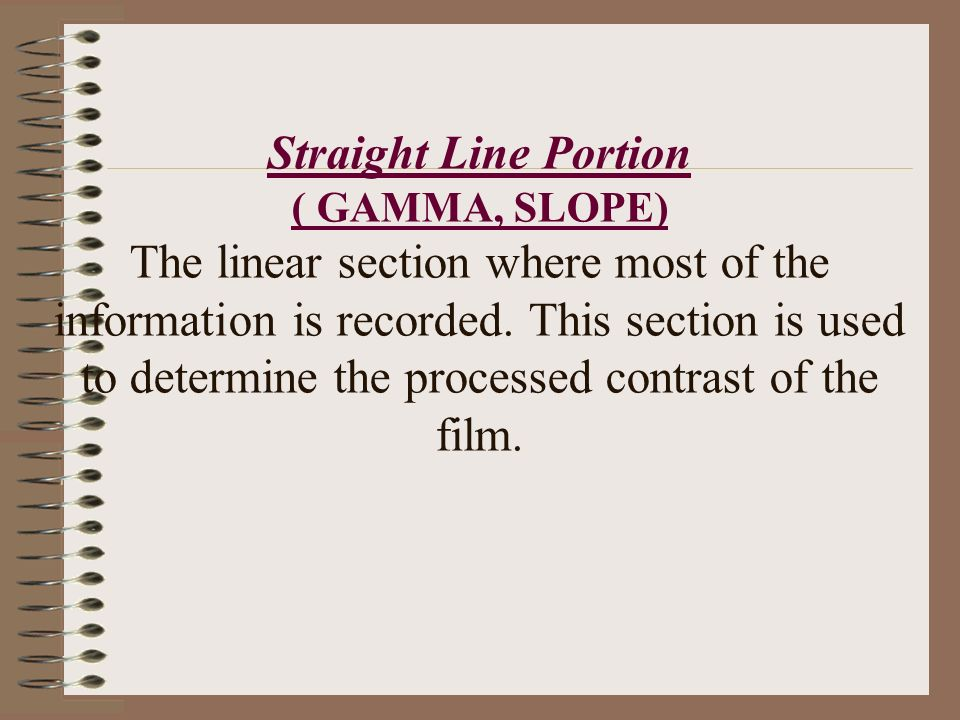 Straight Line Portion ( GAMMA, SLOPE) The linear section where most of the information is recorded.