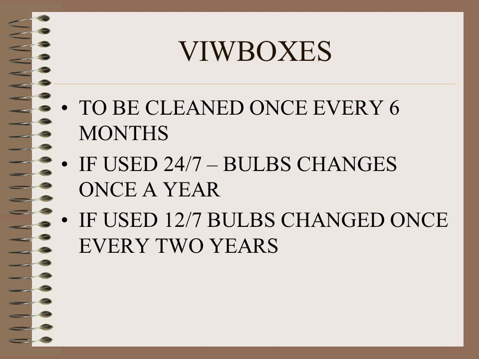 VIWBOXES TO BE CLEANED ONCE EVERY 6 MONTHS