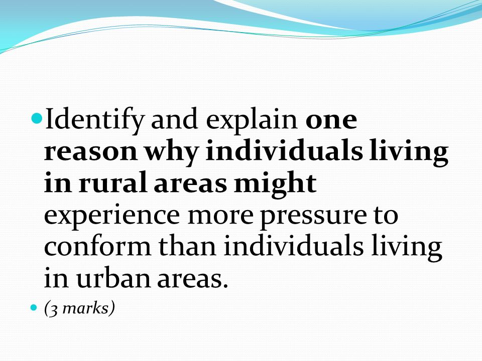 Identify and explain one reason why individuals living in rural areas might experience more pressure to conform than individuals living in urban areas.