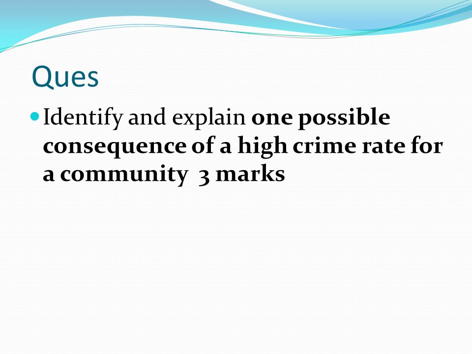 Ques Identify and explain one possible consequence of a high crime rate for a community 3 marks