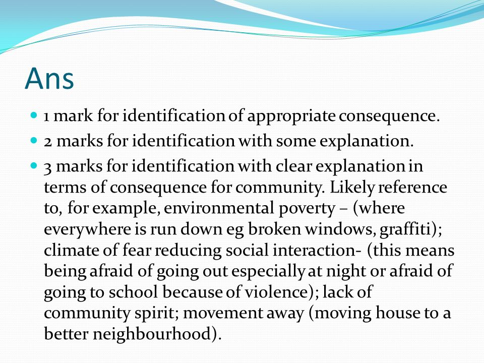 Ans 1 mark for identification of appropriate consequence.
