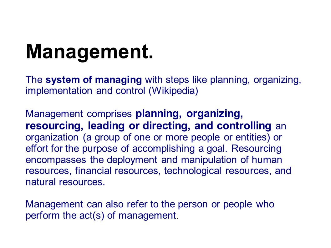 Management. The system of managing with steps like planning, organizing, implementation and control (Wikipedia)‏